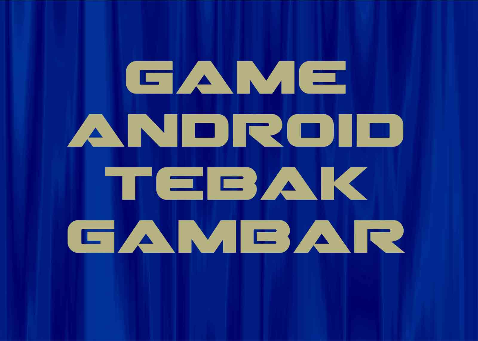 Kunci Jawaban Game Tebak Gambar Android Terbaru