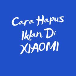 Cara Menghilangkan Iklan di HP Xiaomi MIUI Terbaru